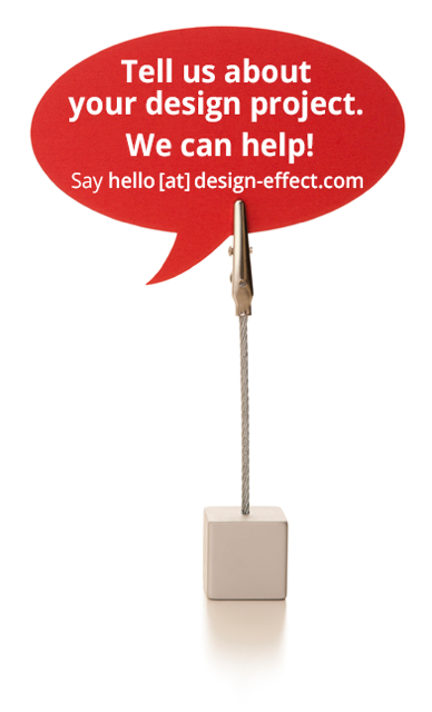 Tell us about your design project. We can help! Say hello at design-effect.com